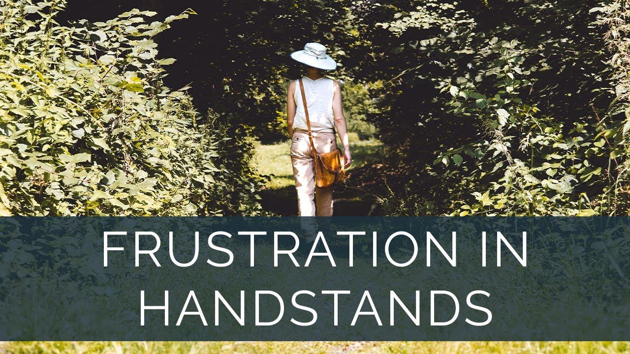 frustration in handstands
